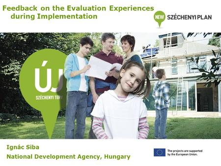 Feedback on the Evaluation Experiences during Implementation Ignác Siba National Development Agency, Hungary.