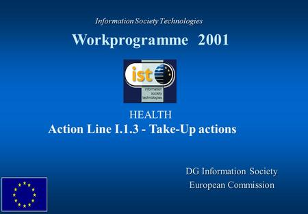 Information Society Technologies Information Society Technologies Workprogramme 2001 DG Information Society European Commission HEALTH Action Line I.1.3.