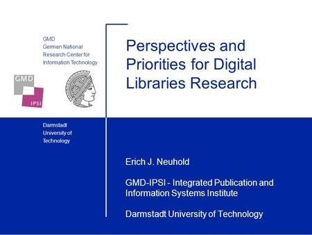 GMD German National Research Center for Information Technology Darmstadt University of Technology Perspectives and Priorities for Digital Libraries Research.