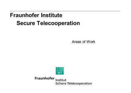 Fraunhofer Institute Secure Telecooperation Areas of Work.
