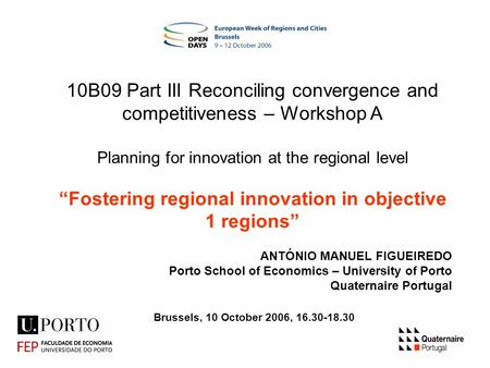 1 Brussels, 10 October 2006, 16.30-18.30 10B09 Part III Reconciling convergence and competitiveness – Workshop A Planning for innovation at the regional.
