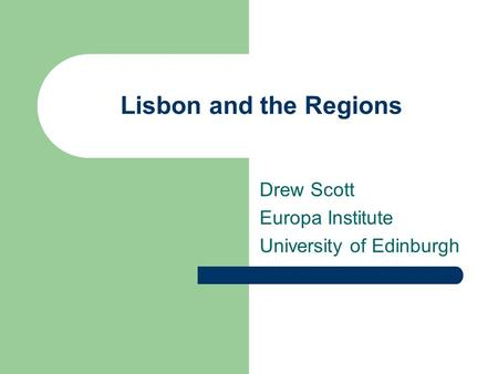 Lisbon and the Regions Drew Scott Europa Institute University of Edinburgh.