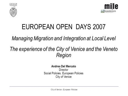 City of Venice - European Policies EUROPEAN OPEN DAYS 2007 Managing Migration and Integration at Local Level The experience of the City of Venice and the.