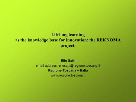 Lifelong learning as the knowledge base for innovation: the REKNOMA project. Elio Satti  address: Regione Toscana –