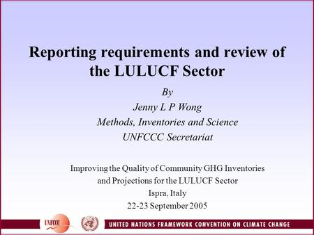 Reporting requirements and review of the LULUCF Sector By Jenny L P Wong Methods, Inventories and Science UNFCCC Secretariat Improving the Quality of Community.