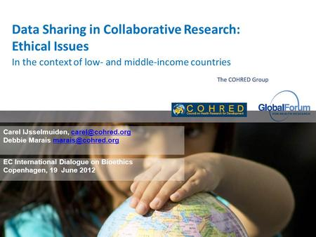 Data Sharing in Collaborative Research: Ethical Issues Carel IJsselmuiden, Debbie Marais