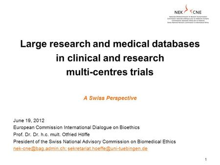 1 Large research and medical databases in clinical and research multi-centres trials A Swiss Perspective June 19, 2012 European Commission International.