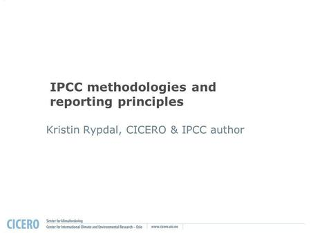 IPCC methodologies and reporting principles Kristin Rypdal, CICERO & IPCC author.