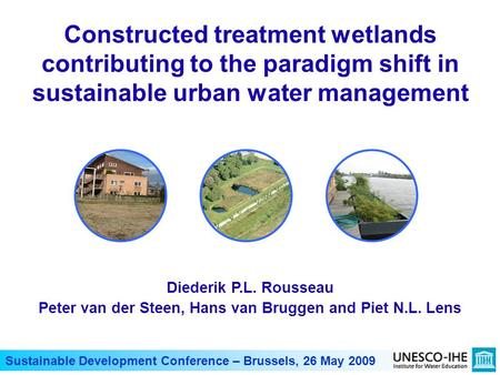 Sustainable Development Conference – Brussels, 26 May 2009 Constructed treatment wetlands contributing to the paradigm shift in sustainable urban water.