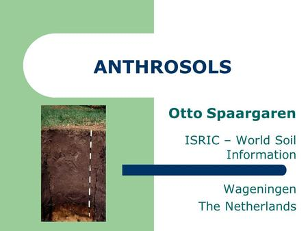 ANTHROSOLS Otto Spaargaren ISRIC – World Soil Information Wageningen