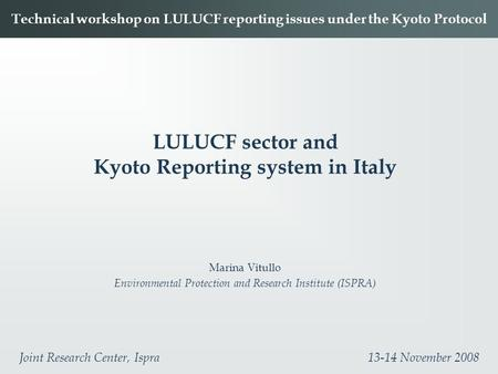 LULUCF sector and Kyoto Reporting system in Italy Marina Vitullo Environmental Protection and Research Institute (ISPRA) Technical workshop on LULUCF reporting.