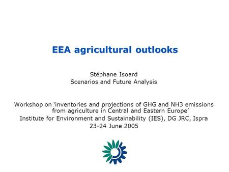 EEA - Reporting on the state of, trends in and prospects of the enviroment SCENARIOS 1 - [SIS] – EEA agricultural outlook Stéphane Isoard Scenarios and.
