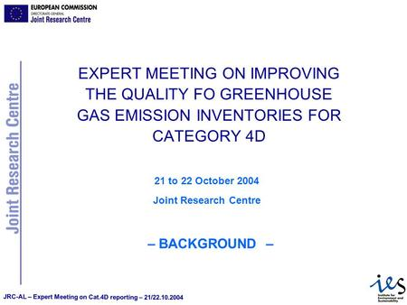 JRC-AL – Expert Meeting on Cat.4D reporting – 21/22.10.2004 EXPERT MEETING ON IMPROVING THE QUALITY FO GREENHOUSE GAS EMISSION INVENTORIES FOR CATEGORY.
