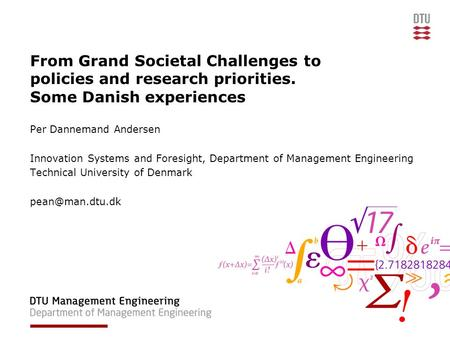 From Grand Societal Challenges to policies and research priorities. Some Danish experiences Per Dannemand Andersen Innovation Systems and Foresight, Department.