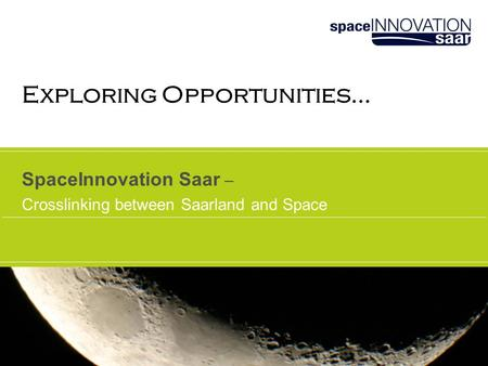 SpaceInnovation Saar – Crosslinking between Saarland and Space Exploring Opportunities…