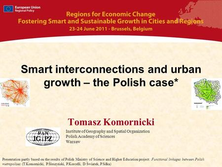 Smart interconnections and urban growth – the Polish case* Tomasz Komornicki Institute of Geography and Spatial Organization Polish Academy of Sciences.
