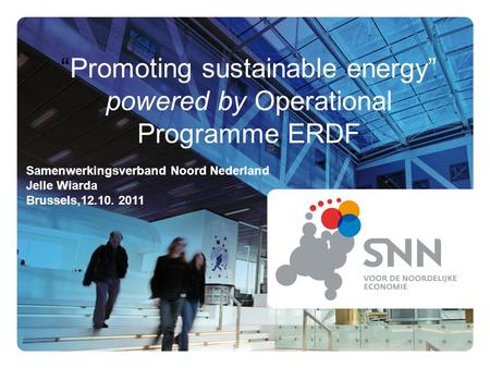 Promoting sustainable energy powered by Operational Programme ERDF Samenwerkingsverband Noord Nederland Jelle Wiarda Brussels,12.10. 2011.