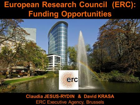 European Research Council (ERC): Funding Opportunities Claudia JESUS-RYDIN & David KRASA ERC Executive Agency, Brussels.