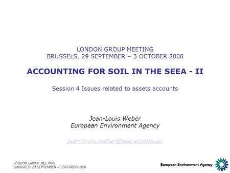 LONDON GROUP MEETING BRUSSELS, 29 SEPTEMBER – 3 OCTOBER 2008 LONDON GROUP MEETING BRUSSELS, 29 SEPTEMBER – 3 OCTOBER 2008 ACCOUNTING FOR SOIL IN THE SEEA.