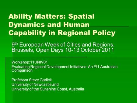 Ability Matters: Spatial Dynamics and Human Capability in Regional Policy 9 th European Week of Cities and Regions, Brussels, Open Days 10-13 October 2011.
