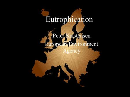 Eutrophication Peter Kristensen European Environment Agency.