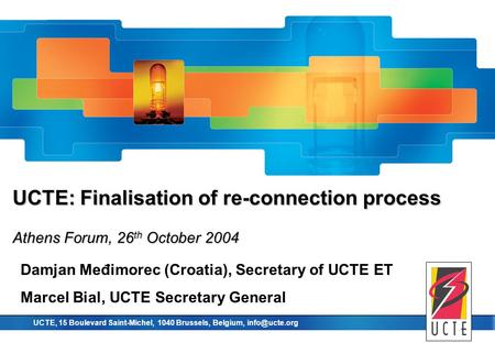 Union for the co-ordination of transmission of electricity UCTE, 15 Boulevard Saint-Michel, 1040 Brussels, Belgium, UCTE: Finalisation of.