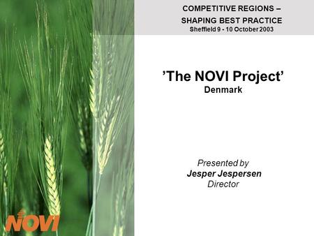 COMPETITIVE REGIONS – SHAPING BEST PRACTICE Sheffield 9 - 10 October 2003 The NOVI Project Denmark Presented by Jesper Jespersen Director.