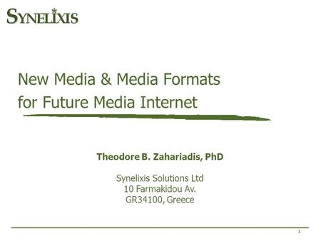 1 New Media & Media Formats for Future Media Internet Theodore B. Zahariadis, PhD Synelixis Solutions Ltd 10 Farmakidou Av. GR34100, Greece.