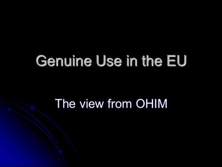 Genuine Use in the EU The view from OHIM. Legislative History Early Commission proposal proposed use in a substantial part of the Community Early Commission.