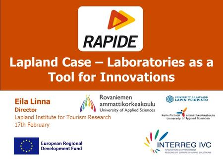 Eila Linna Director Lapland Institute for Tourism Research 17th February Lapland Case – Laboratories as a Tool for Innovations European Regional Development.