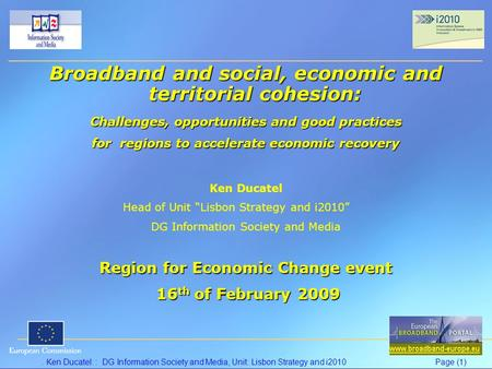 . Ken Ducatel: : DG Information Society and Media, Unit: Lisbon Strategy and i2010Page (1) Broadband and social, economic and territorial cohesion: Challenges,
