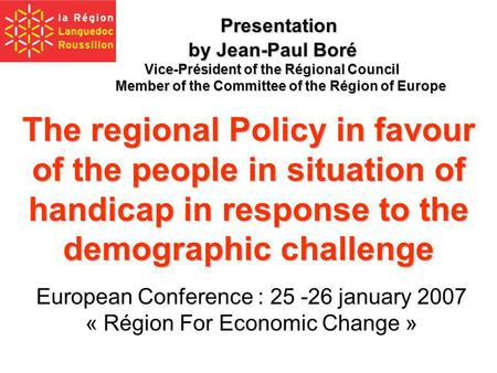 Presentation by Jean-Paul Boré Vice-Président of the Régional Council Member of the Committee of the Région of Europe The regional Policy in favour of.