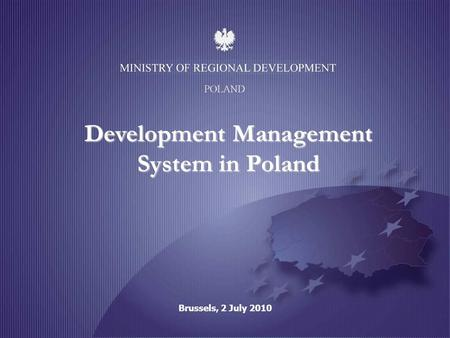 POLAND Development Management System in Poland Brussels, 2 July 2010.