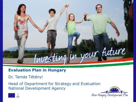 Evaluation Plan in Hungary Dr. Tamás Tétényi Head of Department for Strategy and Evaluation National Development Agency.