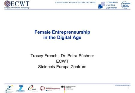 1 Female Entrepreneurship in the Digital Age Tracey French, Dr. Petra Püchner ECWT Steinbeis-Europa-Zentrum.