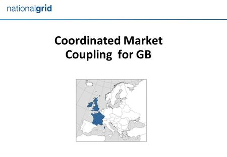 Coordinated Market Coupling for GB. 2 Service Provision specified to create a GB Hub with open access to : All GB connected ICs to coordinate XB Capacity.
