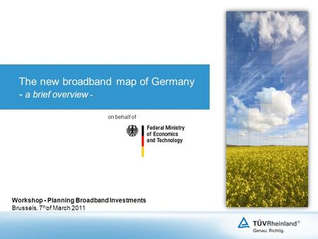 The new broadband map of Germany - a brief overview - Workshop - Planning Broadband Investments Brussels, 7 th of March 2011 on behalf of.