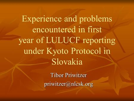Experience and problems encountered in first year of LULUCF reporting under Kyoto Protocol in Slovakia Tibor Priwitzer