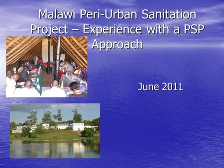 Malawi Peri-Urban Sanitation Project – Experience with a PSP Approach June 2011.
