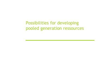 Possibilities for developing pooled generation ressources.