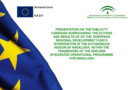 PRESENTATION ON THE PUBLICITY CAMPAIGN SURROUNDING THE ACTIONS AND RESULTS OF OF THE EUROPEAN REGIONAL DEVELOPMENT FUNDS INTERVENTION IN THE AUTONOMOUS.