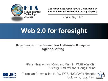 Web 2.0 for foresight 1 Karel Haegeman, 1 Cristiano Cagnin, 2 Totti Könnölä, 3 Georgi Dimitrov and 4 Doug Collins European Commission ( 1 JRC-IPTS, 3 DG.