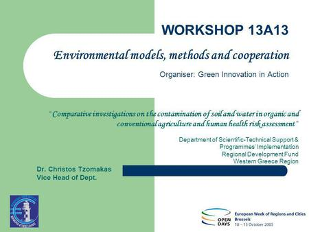 WORKSHOP 13A13 Environmental models, methods and cooperation Organiser: Green Innovation in Action Comparative investigations on the contamination of soil.