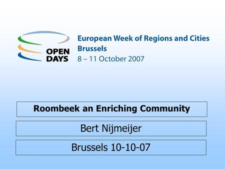 Brussels 10-10-07 Roombeek an Enriching Community Bert Nijmeijer.