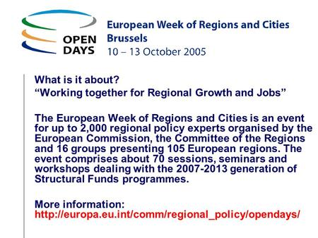 What is it about? Working together for Regional Growth and Jobs The European Week of Regions and Cities is an event for up to 2,000 regional policy experts.