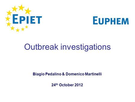 Outbreak investigations Biagio Pedalino & Domenico Martinelli 24 th October 2012.