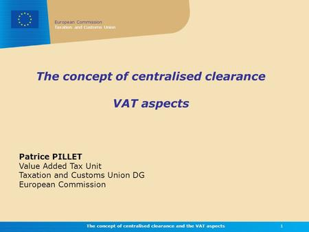 European Commission Taxation and Customs Union The concept of centralised clearance and the VAT aspects1 The concept of centralised clearance VAT aspects.
