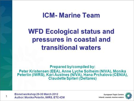1 ICM- Marine Team WFD Ecological status and pressures in coastal and transitional waters Prepared by/compiled by: Peter Kristensen (EEA), Anne Lyche Solheim.