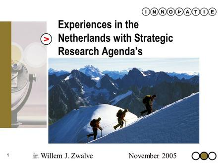 1 Experiences in the Netherlands with Strategic Research Agendas ir. Willem J. Zwalve November 2005.