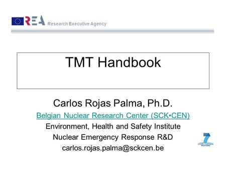 TMT Handbook Carlos Rojas Palma, Ph.D. Belgian Nuclear Research Center (SCKCEN) Environment, Health and Safety Institute Nuclear Emergency Response R&D.